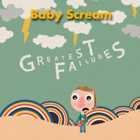 Babyscream Greatest Failures